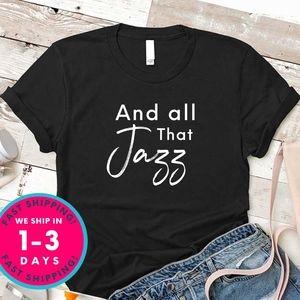 And All That Jazz shirt (gildan shirt)